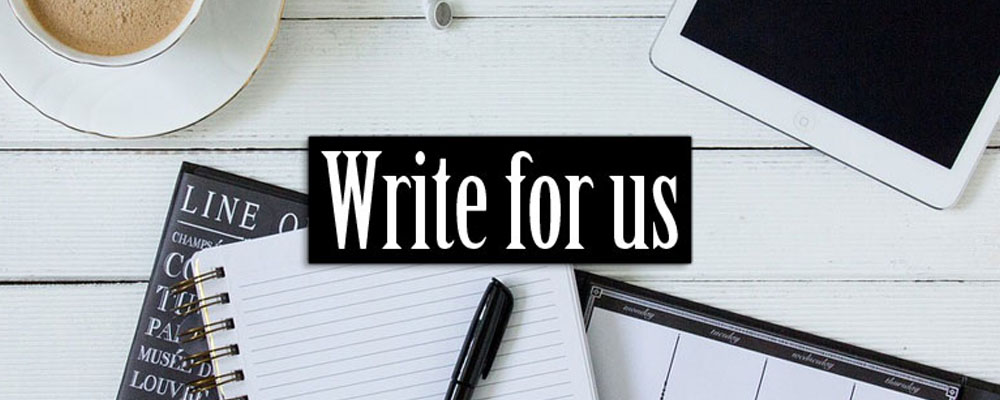 Write for us - Guest Posting Opportunities on Magazine Blog